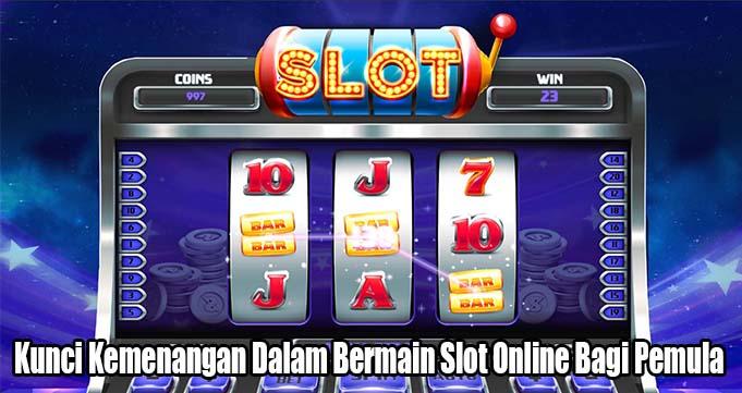 Kunci Kemenangan Dalam Bermain Slot Online Bagi Pemula