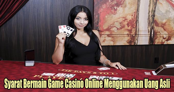 Syarat Bermain Game Casino Online Menggunakan Uang Asli
