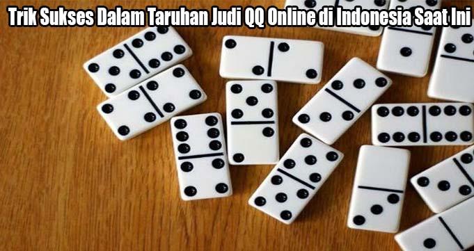 Trik Sukses Dalam Taruhan Judi QQ Online di Indonesia Saat Ini