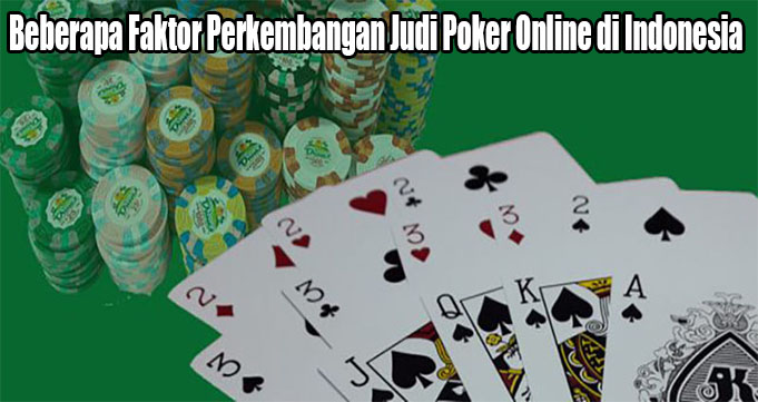 Beberapa Faktor Perkembangan Judi Poker Online di Indonesia