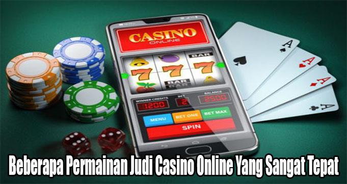 Beberapa Permainan Judi Casino Online Yang Sangat Tepat