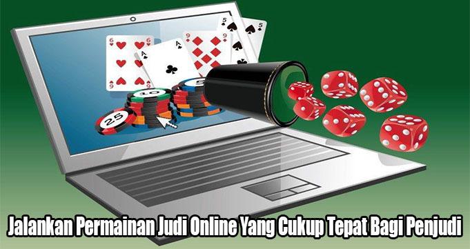 Jalankan Permainan Judi Online Yang Cukup Tepat Bagi Penjudi